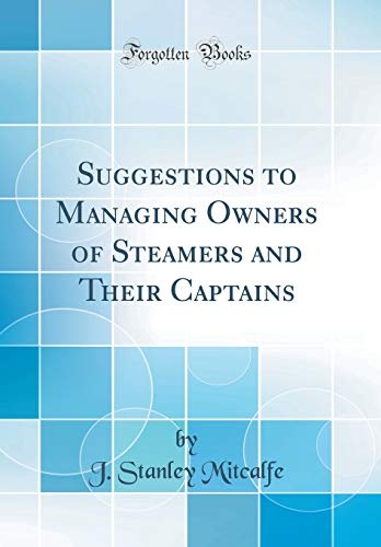 Suggestions to Managing Owners of Steamers and Their Captains (Classic Reprint)