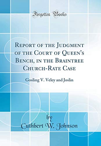 Report of the Judgment of the Court of Queen's Bench, in the Braintree Church-Rate Case
