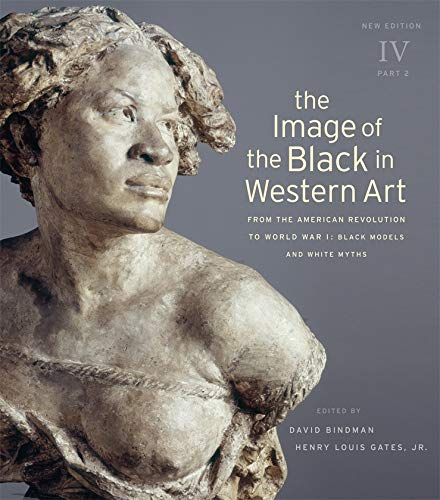 The Image of the Black in Western Art: Volume IV From the American Revolution to World War I: Black Models and White Myths: New Edition Part 2