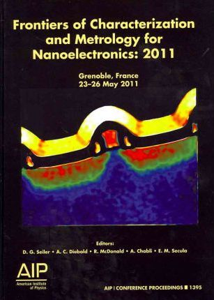Frontiers of Characterization and Metrology for Nanoelectronics 2011