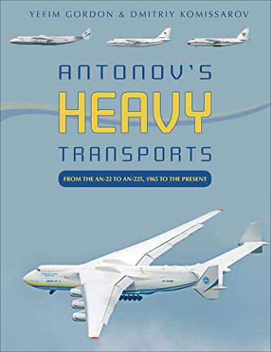 Antonov's Heavy Transports: From the An-22 to An-225, 1965 to the Present