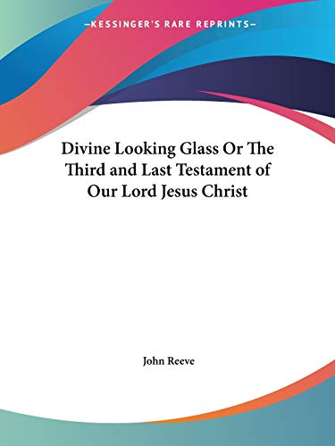 Divine Looking Glass or the Third and Last Testament of Our Lord Jesus Christ (1661)