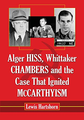 Alger Hiss, Whittaker Chambers and the Case That Ignited McCarthyism