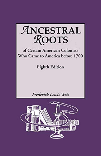 Ancestral Roots of Certain American Colonists Who Came to America Before 1700. Lineages from Afred the Great, Charlemagne, Malcolm of Scotland, Robert the Strong, and Other Historical Individuals. Eighth Edition