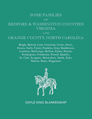 Some Families of Bedford & Washington Counties, Virginia, and Orange County, North Carolina. Families