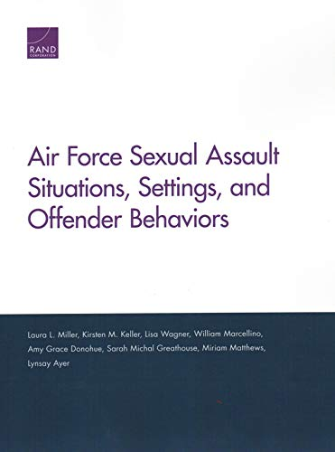 Air Force Sexual Assault Situations, Settings, and Offender Behaviors