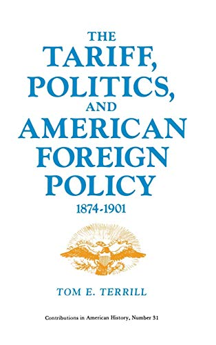 The Tariff, Politics, and American Foreign Policy, 1874-1901.