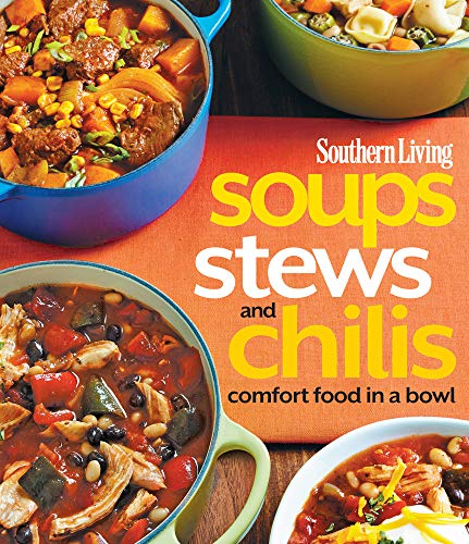 Soups, Stews and Chilis: Comfort Food in a Bowl