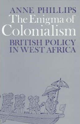 The Enigma of Colonialism - An Interpretation of British Policy in West Africa