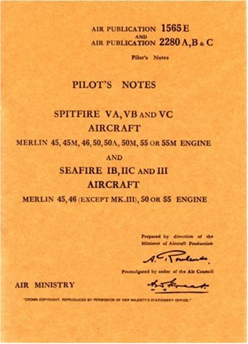 Air Ministry Pilot's Notes: Supermarine Spitfire VA, VB and VC and Seafire IB, IIB and III