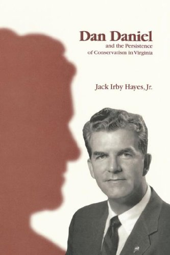 Dan Daniel and the Persistence of Conservatism in Virginia / Jack Irby Hayes, Jr.