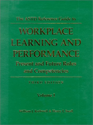 The ASTD Reference Guide to Workplace Learning and Performance