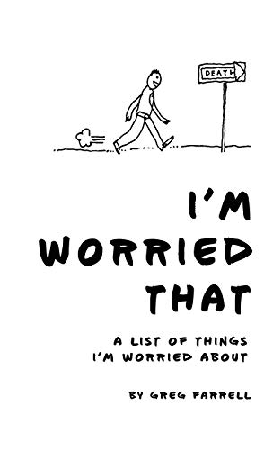 I'm Worried That A List of Things I'm Worried About