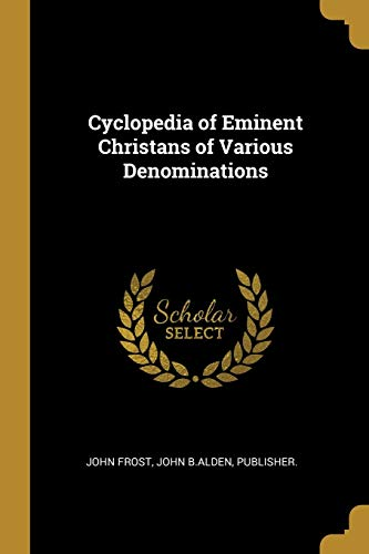 Cyclopedia of Eminent Christans of Various Denominations
