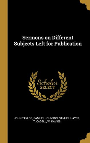 Sermons on Different Subjects Left for Publication