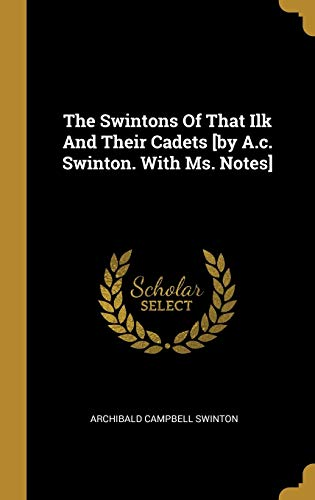 The Swintons Of That Ilk And Their Cadets [by A.c. Swinton. With Ms. Notes]