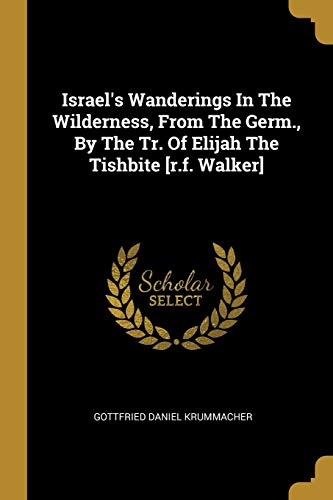 Israel's Wanderings In The Wilderness, From The Germ., By The Tr. Of Elijah The Tishbite [r.f. Walker]