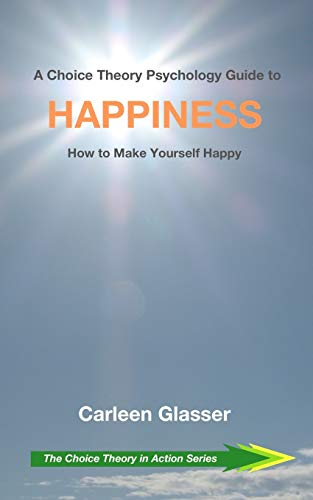 A Choice Theory Psychology Guide to Happiness
