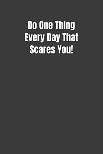 Do One Thing Every Day That Scares You!
