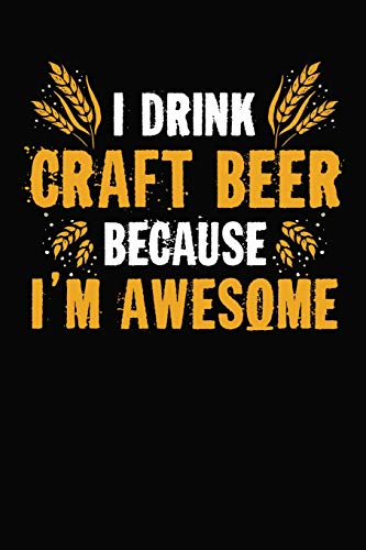I Drink Craft Beer Because I'm Awesome