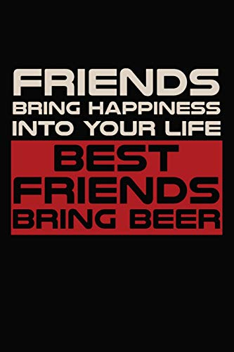 Friends Bring Happiness in Your Life Best Friends Bring Beer
