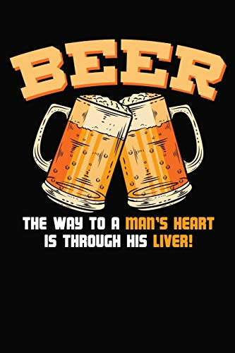 Beer The Way To Man's Heart Is Through His Liver