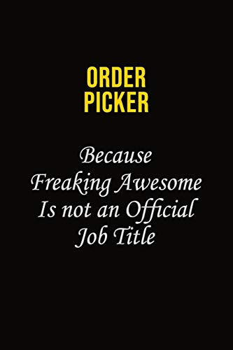 Order Picker Because Freaking Awesome Is Not An Official Job Title