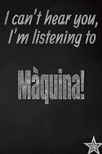 I Can't Hear You, I'm Listening to M quina! Creative Writing Lined Journal