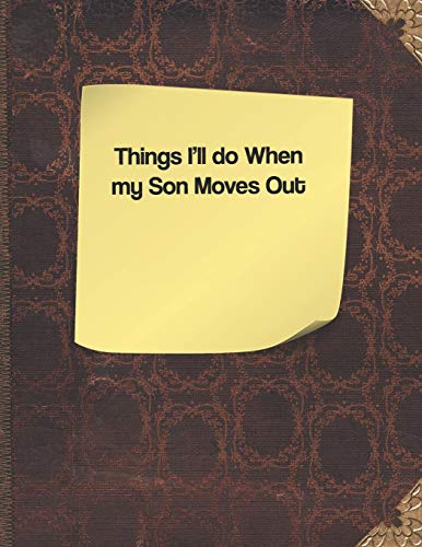 Things I'll Do When My Son Moves Out