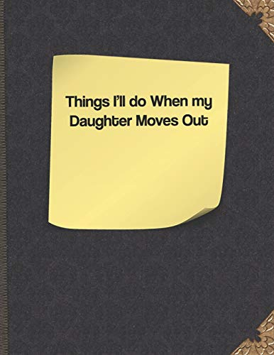 Things I'll Do When My Daughter Moves Out