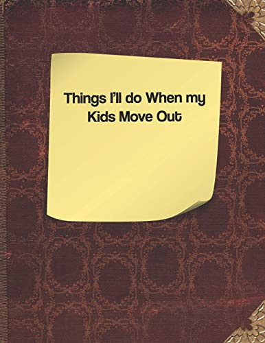 Things I'll Do When My Kids Move Out