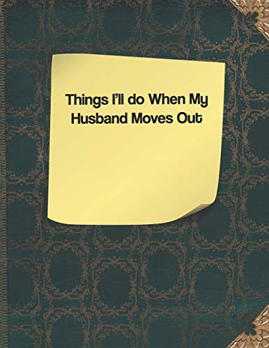 Things I'll Do When My Husband Moves Out