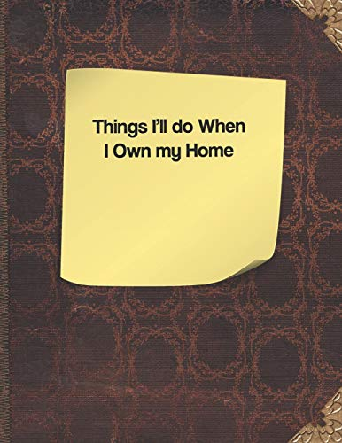Things I'll Do When I Own My Home