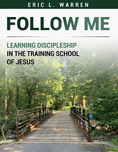 Follow Me: Learning Discipleship in the Training School of Jesus