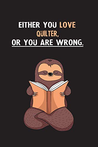 Either You Love Quilter, Or You Are Wrong.