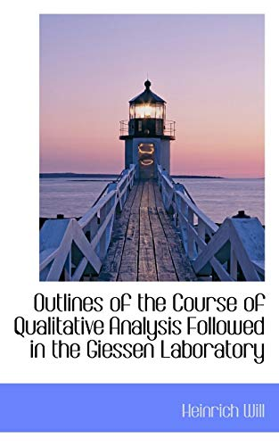 Outlines of the Course of Qualitative Analysis Followed in the Giessen Laboratory