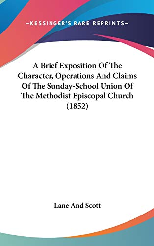 A Brief Exposition Of The Character, Operations And Claims Of The Sunday-School Union Of The Methodist Episcopal Church (1852)