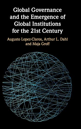 Global Governance and the Emergence of Global Institutions for the 21st Century