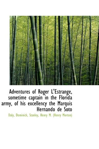 Adventures of Roger L'Estrange, Sometime Captain in the Florida Army, of His Excellency the Marquis