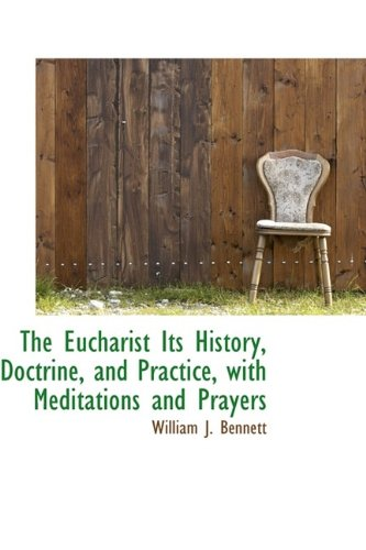 The Eucharist Its History, Doctrine, and Practice, with Meditations and Prayers