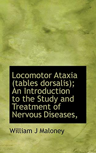 Locomotor Ataxia (Tables Dorsalis); An Introduction to the Study and Treatment of Nervous Diseases,