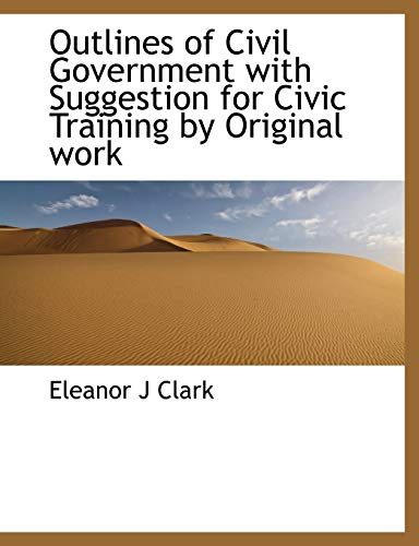 Outlines of Civil Government with Suggestion for Civic Training by Original Work