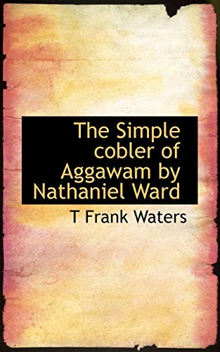 The Simple Cobler of Aggawam by Nathaniel Ward