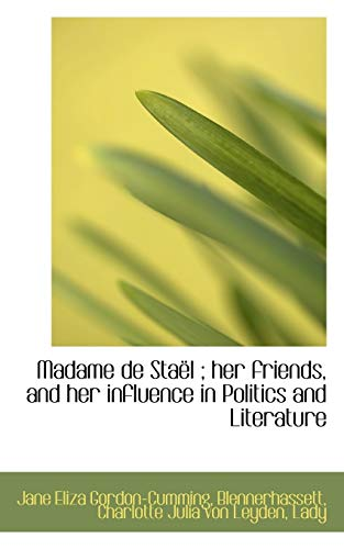 Madame de Sta L; Her Friends, and Her Influence in Politics and Literature