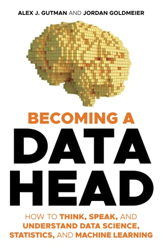 Becoming a Data Head: How to Think, Speak, and Understand Data Science, Statistics, and Machine Learning