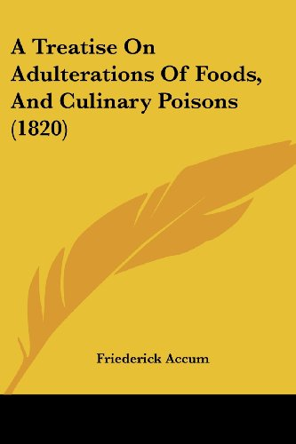 A Treatise On Adulterations Of Foods, And Culinary Poisons (1820)