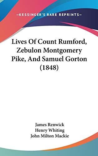 Lives Of Count Rumford, Zebulon Montgomery Pike, And Samuel Gorton (1848)