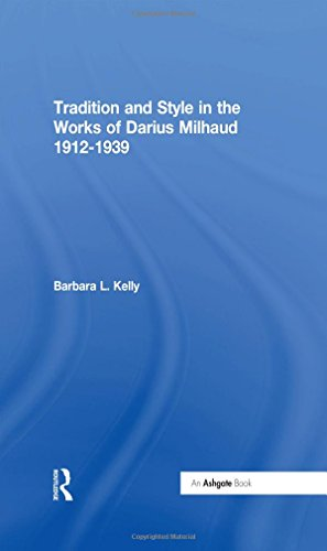 Tradition and Style in the Works of Darius Milhaud 1912-1939