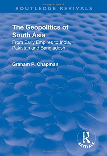 The Geopolitics of South Asia: From Early Empires to India, Pakistan and Bangladesh
