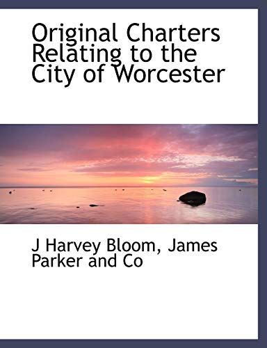 Original Charters Relating to the City of Worcester